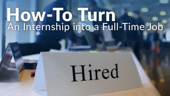 7 Tips on How To Turn an Internship into a Full-Time Job