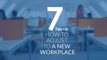 How To's >> 7 Tips on How to Adjust in a New Workplace