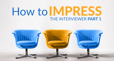 Tips on How to Impress the Interviewer: Part One