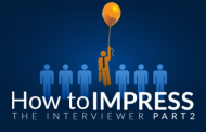 Tips on How to Impress the Interviewer: Part Two